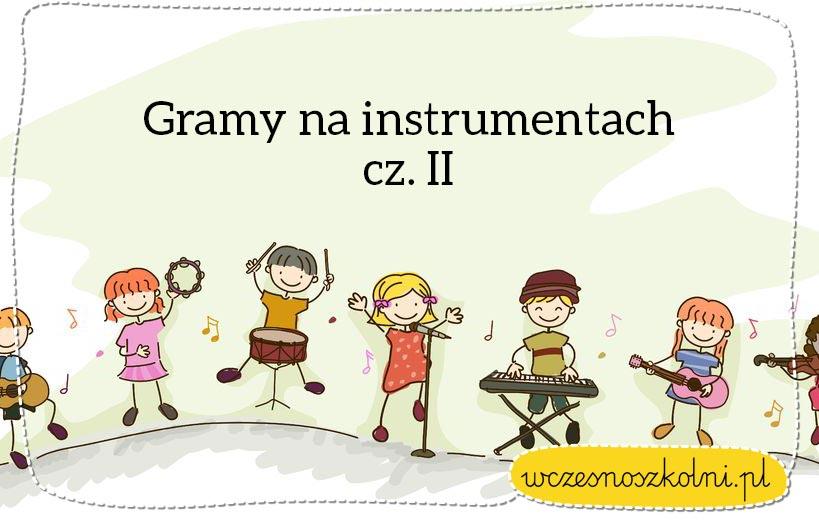 Gramy na instrumentach cz. II